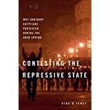 Contesting the Repressive State: Why Ordinary Egyptians Protested During the Arab Spring (English Edition)