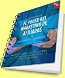EL PODER DEL MARKETING DE AFILIADOS: APRENDE COMO GANAR DINERO ONLINE CON LOS PRODUCTOS DE OTRAS PERSONAS