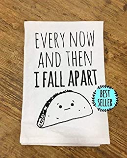 Funny Dishcloth/Tea Towel ~ Every Now And Then I Fall Apart ~ Taco Kitchen Cloth
