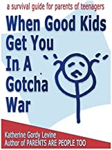 When Good Kids Get You In A Gotcha War (When Good Kids Do Bad Things) (Volume 1)