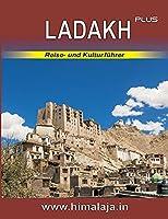 LADAKH plus: Reise- und Kulturfuehrer ueber Ladakh und die angrenzenden Himalaja-Regionen Changthang, Nubra, Purig, Zanskar sowie Lahaul und Spiti mit Stadtfuehrer Delhi (Indian Himalaya Series)