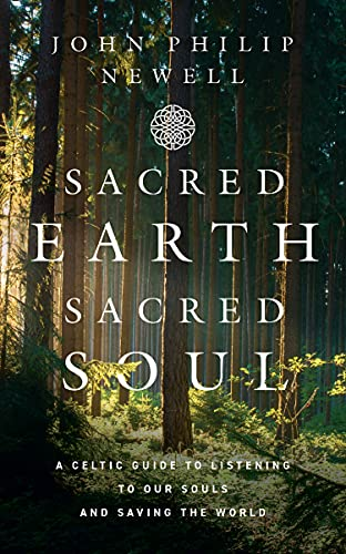 Sacred Earth, Sacred Soul: A Celtic Guide to Listening to Our Souls and Saving the World