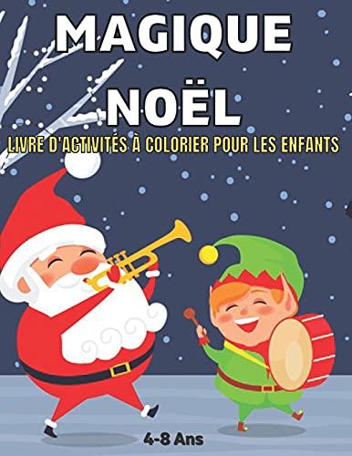 Noël Magique Livre D'Activités à Colorier Pour Les Enfants 4-8 Ans: Livre d'activités de coloriage de Noël d'hiver Bonhommes de neige, cadeaux de Noël, ornements et plus encore !