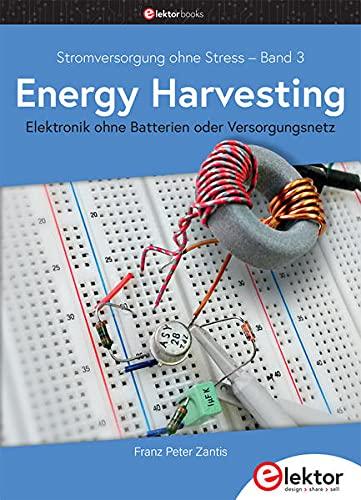 Stromversorgung ohne Stress / Energy Harvesting: Elektronik ohne Batterien oder Versorgungsnetz