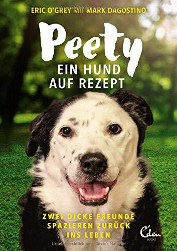 Peety: Ein Hund auf Rezept. Zwei dicke Freunde spazieren zurück ins Leben