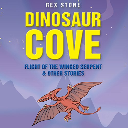 Dinosaur Cove: Flight of the Winged Serpent and Other Stories audiobook cover art