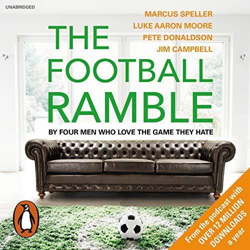 The Football Ramble                   By:                                                                                                                                 Marcus Speller,                                                                                        Pete Donaldson,                                                                                        Luke Aaron Moore,                   and others                          Narrated by:                                                                                                                                 Marcus Speller,                                                                                        Pete Donaldson,                                                                                        Luke Aaron Moore,                   and others                 Length: 7 hrs and 26 mins     99 ratings     Overall 4.7