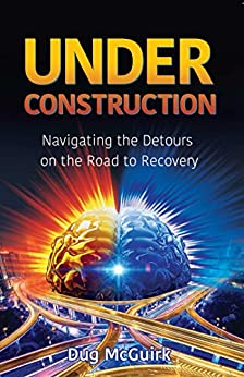Under Construction: Navigating the Detours on the Road to Recovery by [Dug McGuirk]