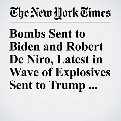 Bombs Sent to Biden and Robert De Niro, Latest in Wave of Explosives Sent to Trump Critics audiobook cover art