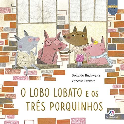O lobo Lobato e os três porquinhos (Lobo Lobato - Recontando os clássicos)