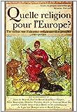 Quelle religion pour l'Europe ? Un débat sur l'identité religieuse des peuples européens