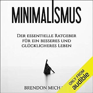 Minimalismus: Der essentielle Ratgeber für ein besseres und glücklicheres Leben (Aufräumen, Glück, mehr Geld, Meditation, Freiheit, Minimalismus, Erfolg) Titelbild