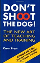 Don't Shoot the Dog!: The New Art of Teaching and Training PDF