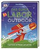 Das Superlabor Outdoor: Experimente mit Wasser, Luft und Erde - Robert Winston