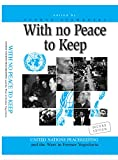 WITH NO PEACE TO KEEP: United Nations Peacekeeping and the Wars in Former Yugoslavia (English Edition)
