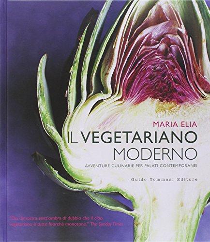 Il vegetariano moderno. Avventure culinarie per palati contemporanei. Ediz. illustrata