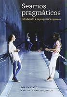 Seamos pragmáticos: Introducción a la pragmática española