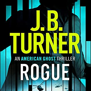 Rogue     An American Ghost Thriller              By:                                                                                                                                 J. B. Turner                               Narrated by:                                                                                                                                 Jeffrey Kafer                      Length: 6 hrs and 34 mins     22 ratings     Overall 3.3