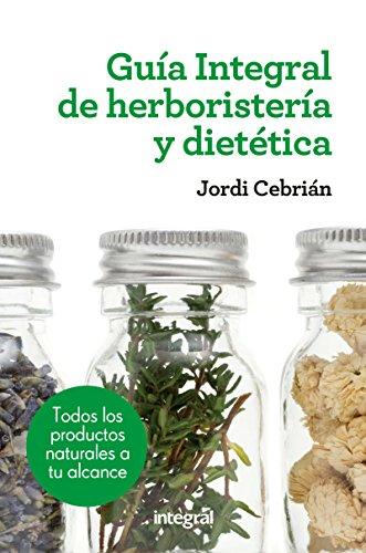 Guía Integral de herboristería y dietética (SALUD) (Spanish Edition)