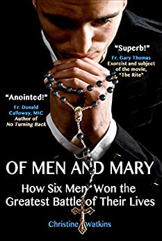 Of Men and Mary: How Six Men Won the Greatest Battle of Their Lives by [Christine Watkins, Bob Garon]