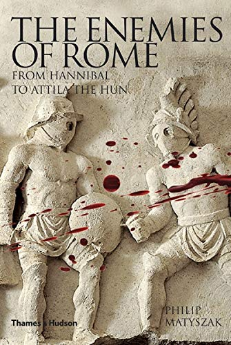 The Enemies of Rome: From Hannibal to Attila the Hun