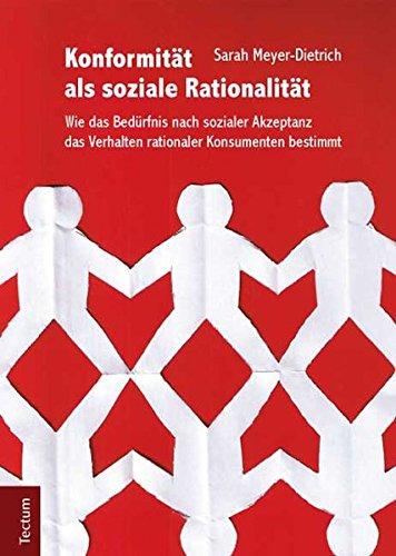 Konformität als soziale Rationalität: Wie das Bedürfnis nach sozialer Akzeptanz das Verhalten rationaler Konsumenten bestimmt