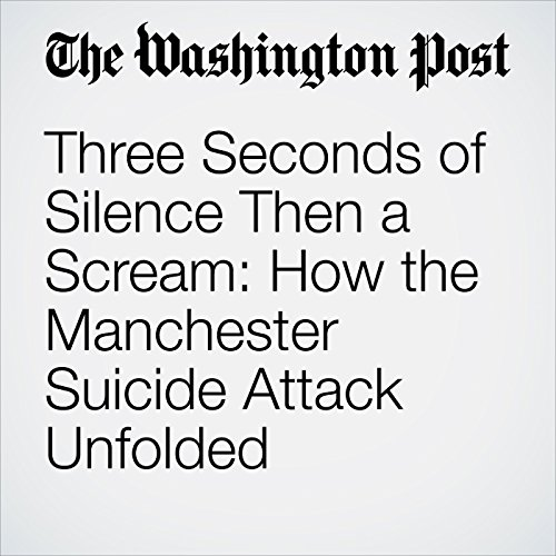 Three Seconds of Silence Then a Scream: How the Manchester Suicide Attack Unfolded copertina