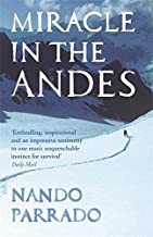 Miracle in the Andes - 72 Days on the mountain and My Long Trek Home New edition by Nando Parrado (2007) Paperback