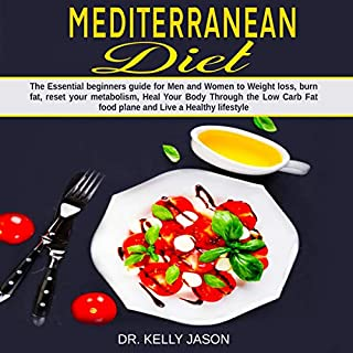 Mediterranean Diet: The Essential Beginners Guide for Men and Women to Weight Loss, Burn Fat, Reset Your Metabolism, Heal Your Body Through the Low Carb Fat Food Plane and Live a Healthy Lifestyle. audiobook cover art