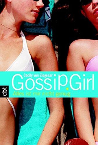 Gossip Girl 3 - Alles ist mir nicht genug (Die Gossip Girl-Serie, Band 5)