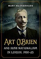 Art O'brien and Irish Nationalism in London: 1900-25