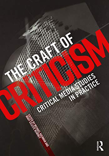 Compare Textbook Prices for The Craft of Criticism: Critical Media Studies in Practice 1 Edition ISBN 9780415716307 by Kackman, Michael,Kearney, Mary Celeste
