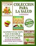 COLECCION PARA LA SALUD Y NUTRICION - Alimentación Saludable Para Una Vida Saludable - Bajar de Peso Rápido y Desintoxicar el Cuerpo