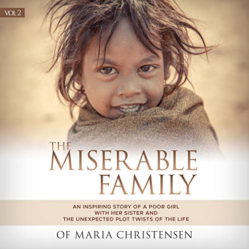 The Miserable Family: An Inspiring Story of a Poor Girl with Her Sister and the Unexpected Plot Twists of the Life (Part 2) audiobook cover art