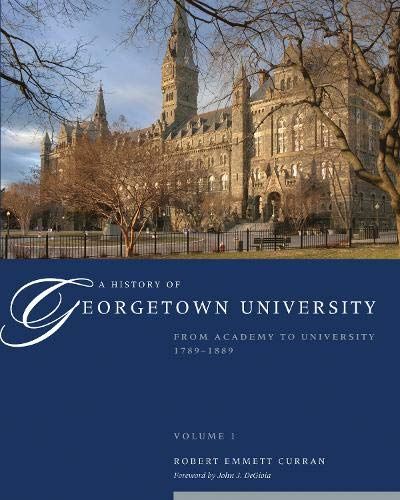 A History of Georgetown University, Vol. 1: From Academy to University, 1789-1889