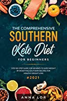 The Comprehensive Southern Keto Diet for Beginners: tep-by-step Guide for Newbies to Shed Weight by Modifying Southern Recipes for Healthy Weight Loss