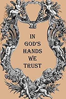 IN GOD'S HANDS WE TRUST: Notebook to write in, lovely cherub picture with meaningful religious quote, unique gift for any church attendee
