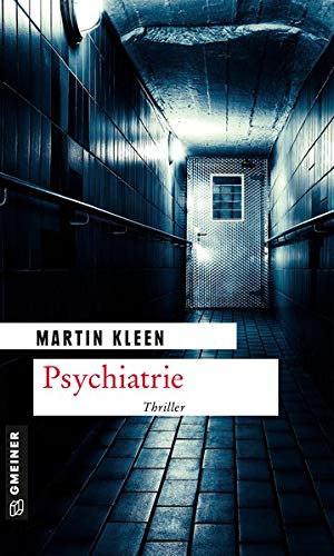 Psychiatrie: Kriminalroman (Kriminalromane im GMEINER-Verlag): Thriller (Thriller im GMEINER-Verlag)