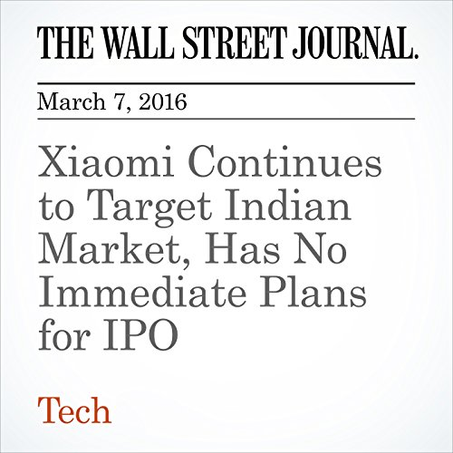 Xiaomi Continues to Target Indian Market, Has No Immediate Plans for IPO audiobook cover art
