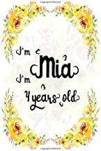 I'm Mia. I'm 4 years old.: A Cute Lined Notebook Journal For Girls. A Perfect Birthday Gift For Her.