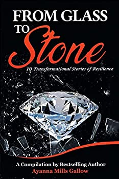 FROM GLASS TO STONE  10 Transformational Stories of Resilience