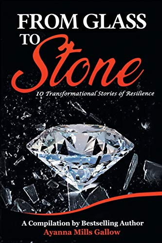 FROM GLASS TO STONE: 10 Transformational Stories of Resilience
