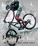 Cycling Log Book With Calendar 2020-2021: Daily and Weekly Cycling Journal Notebook For Record Your Ride Route, Speed ,Time ,Distance ,Heart Rate ,Weather etc.