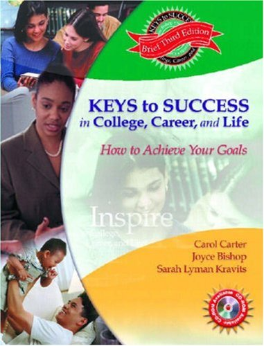 Keys to Success in College, Career and Life: How to Achieve Your Goals, 3rd Edition
