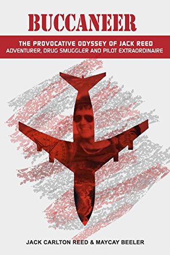 Book: Buccaneer - The Provocative Odyssey of Jack Reed, Adventurer, Drug Smuggler and Pilot Extraordinaire by MayCay Beeler