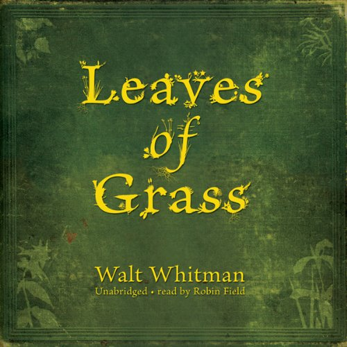 Leaves of Grass                   By:                                                                                                                                 Walt Whitman                               Narrated by:                                                                                                                                 Robin Field                      Length: 18 hrs and 48 mins     2 ratings     Overall 4.0