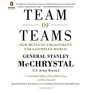 Team of Teams     New Rules of Engagement for a Complex World              Written by:                                                                                                                                 General Stanley McChrystal,                                                                                        Tantum Collins,                                                                                        David Silverman,                   and others                          Narrated by:                                                                                                                                 Paul Michael                      Length: 12 hrs and 6 mins     26 ratings     Overall 4.8