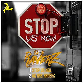 Stop Us Now / We Are Raverz