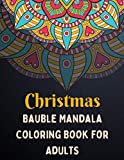 Christmas Bauble Mandala Coloring Book for Adults: An Adult Coloring Book with Fun, Easy, and Relaxing Designs (Christmas Bauble Mandala Coloring Books)