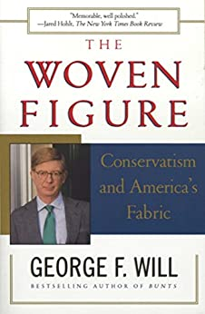 The Woven Figure: Conservatism and America's Fabric by [George F. Will]